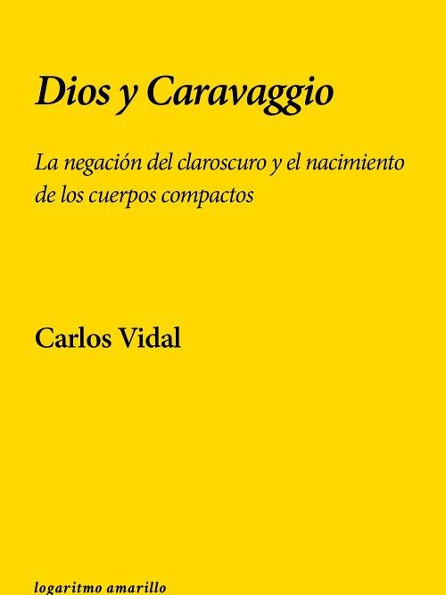 Dios y Caravaggio. La negación del claroscuro y el nacimiento de los cuerpos